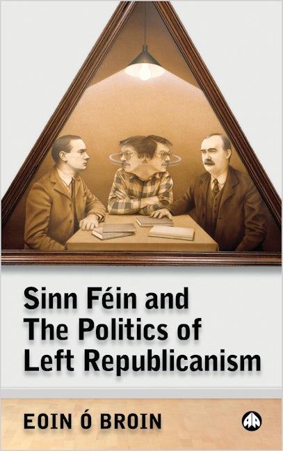 Sinn Féin and the Politics of Left Republicanism