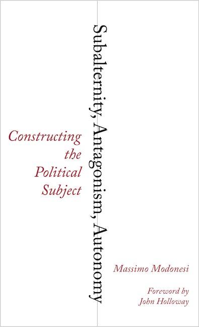 Subalternity, Antagonism, Autonomy