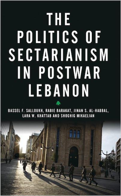 The Politics of Sectarianism in Postwar Lebanon