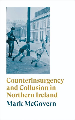Counterinsurgency and Collusion in Northern Ireland