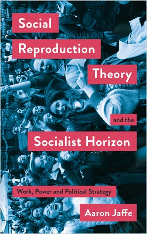 Social Reproduction Theory and the Socialist Horizon