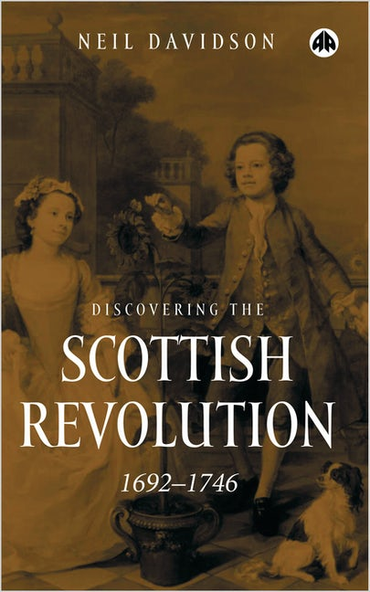 Discovering the Scottish Revolution 1692–1746